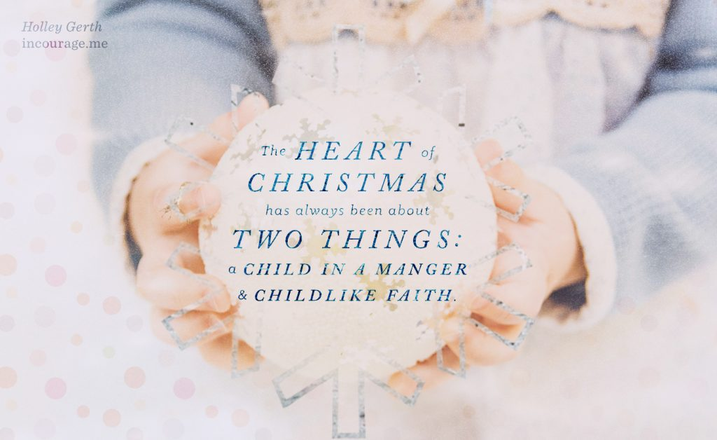 The heart of Christmas has always been about two things: A child in a manger and childlike faith.