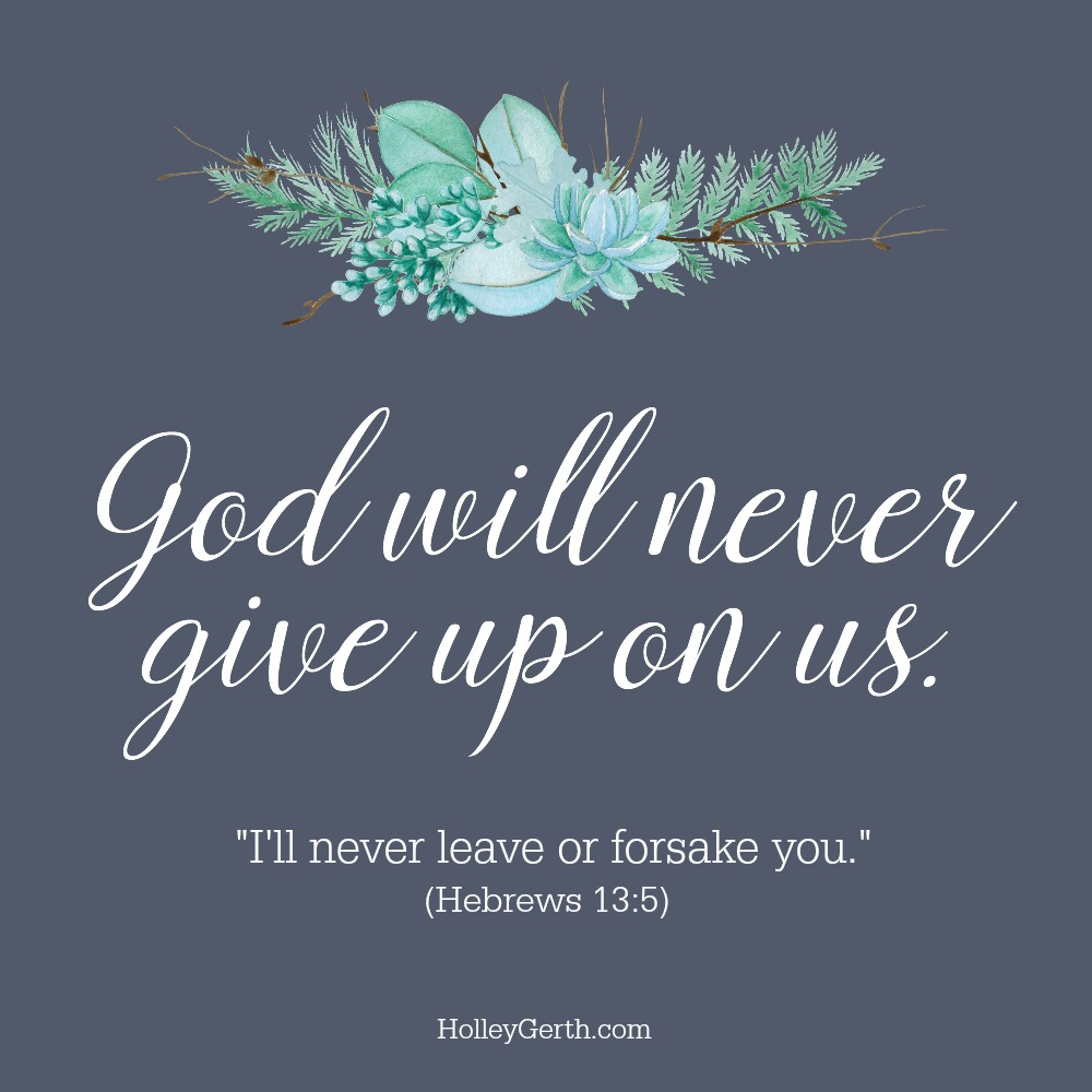 God will never give up on us.