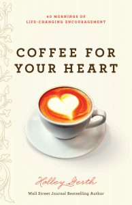 Coffee for Your Heart: 40 Mornings of Life-Changing Encouragement