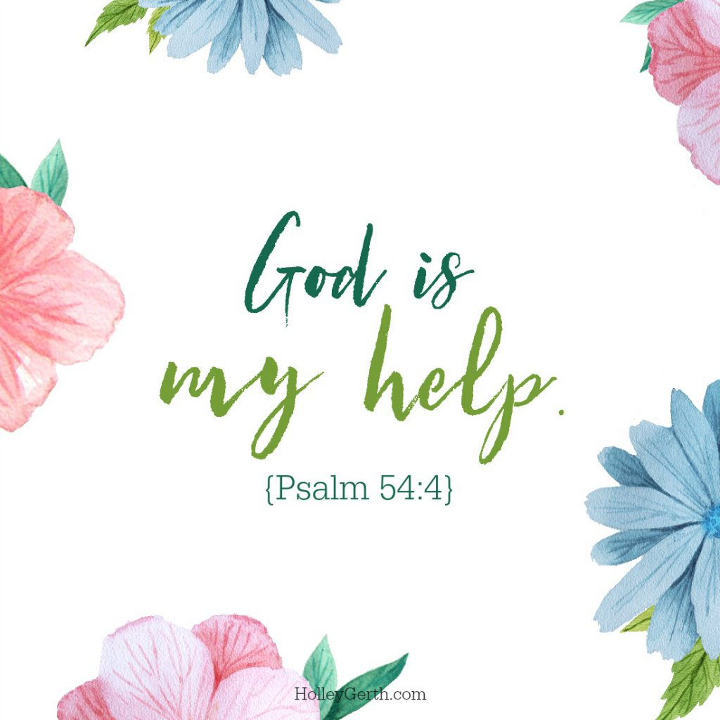 God is my help. {Psalm 54:4}