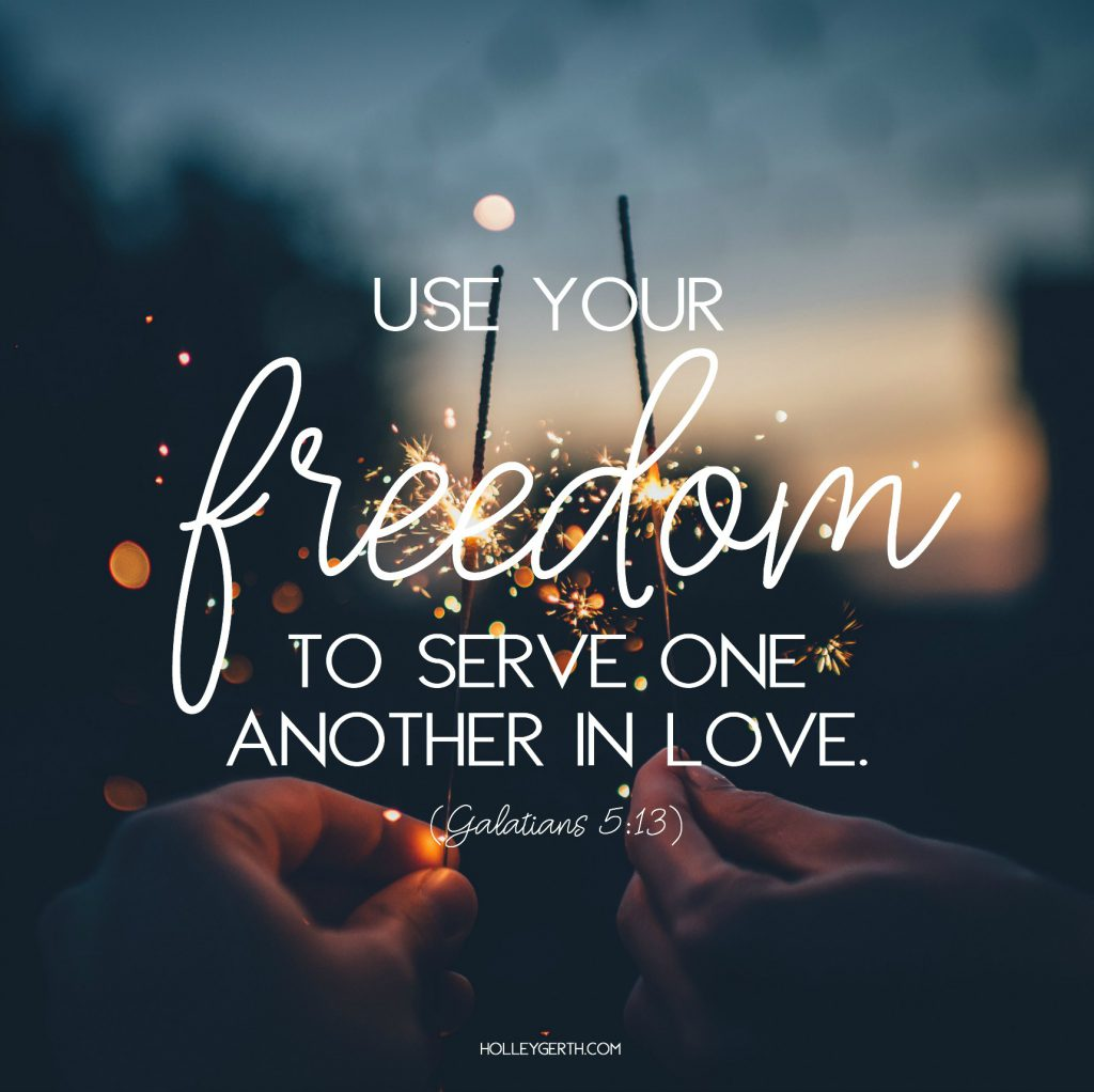 Use your freedom to serve one another in love. {Gal. 5:13}