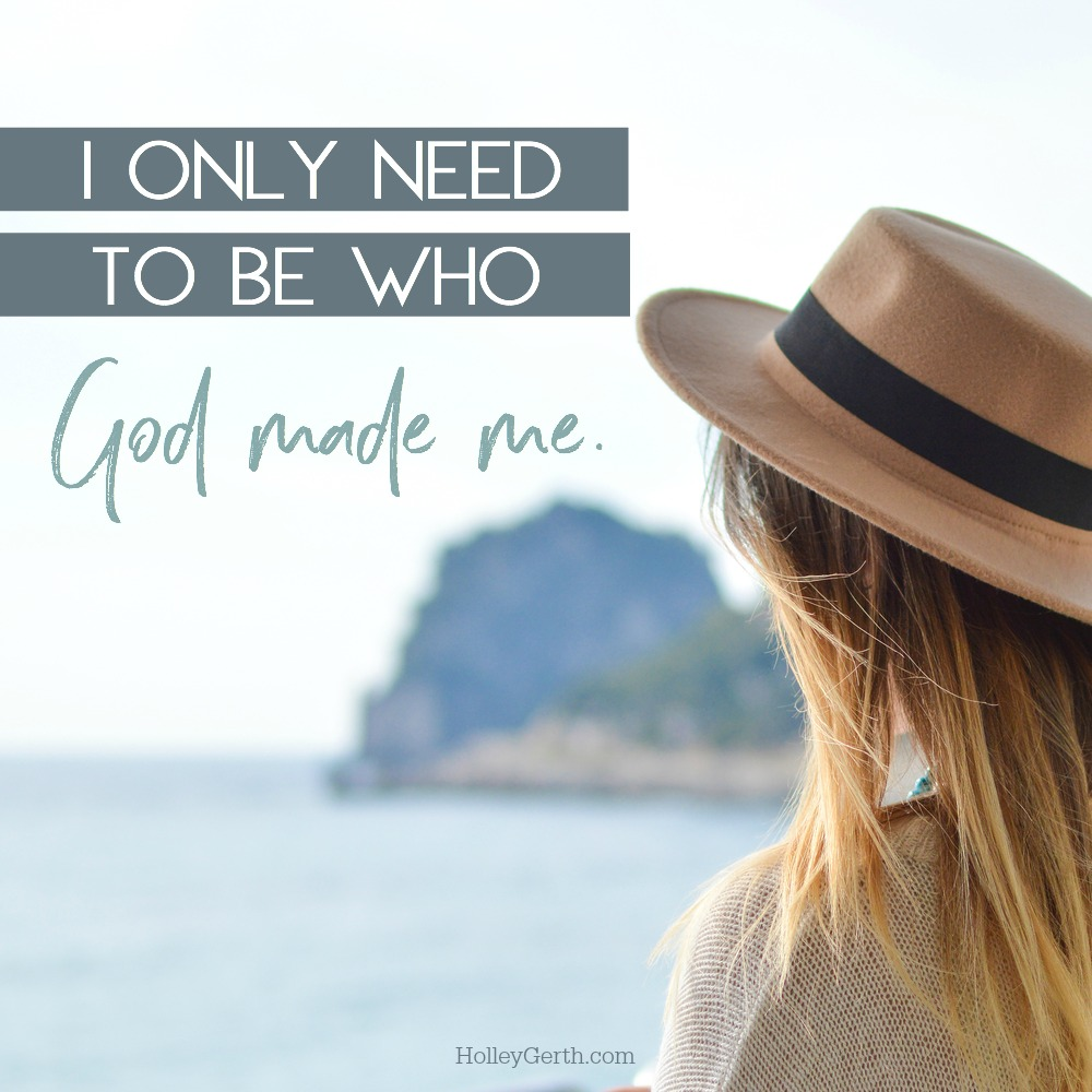 I only need to be who God made me.