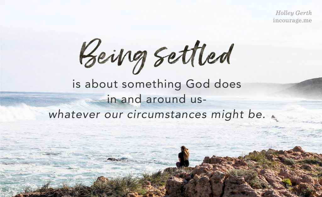 Being settled is about something God does in and around us - whatever our circumstances might be.