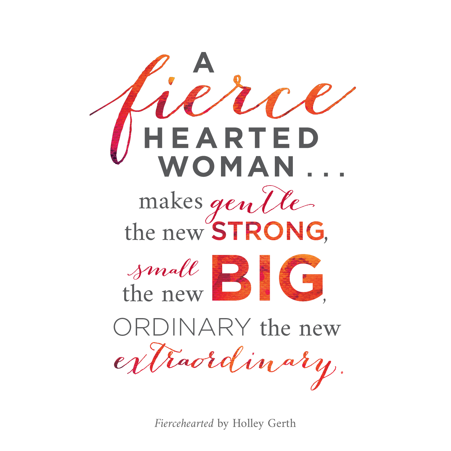 A fiercehearted woman makes gentle the new strong, small the new big, ordinary the new extraordinary.