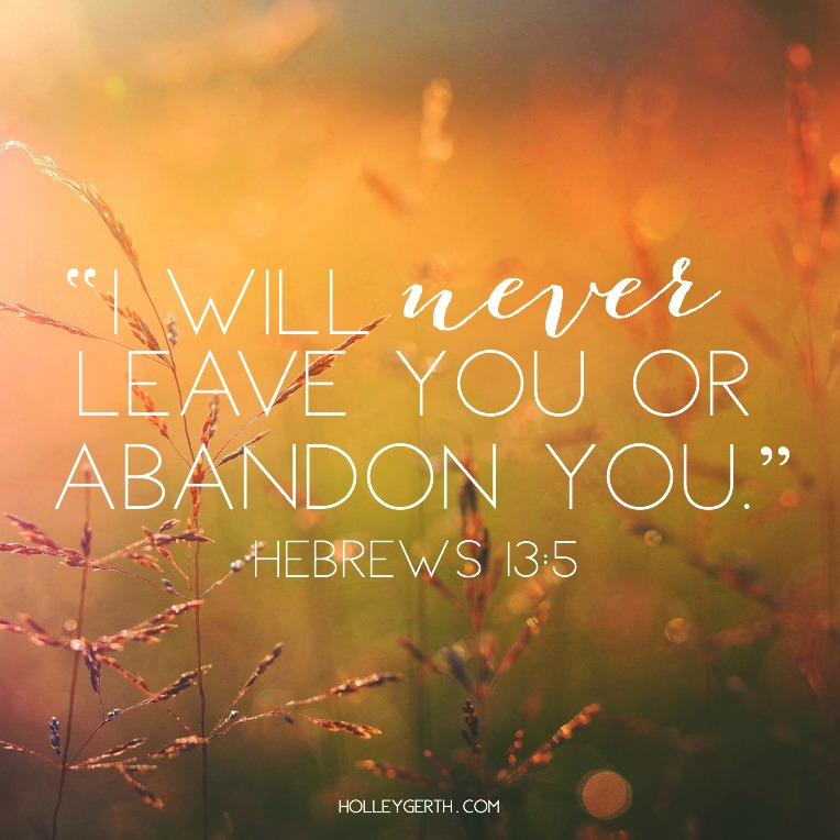 """I will never leave you or abandon you."" Hebrews 13:5"