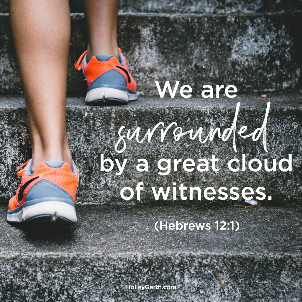 We are surrounded by a great cloud of witnesses.