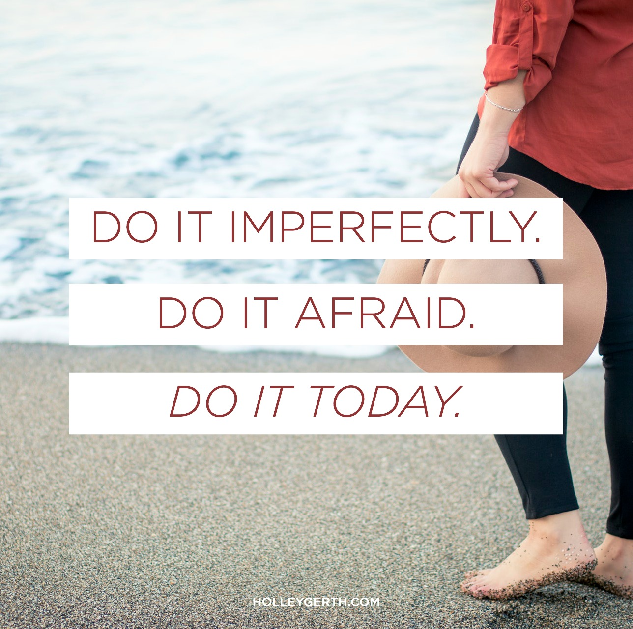 Do it imperfectly. Do it afraid. Do it today.