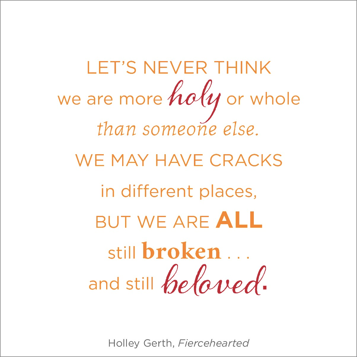 Let's never think we are more holy or whole than someone else...