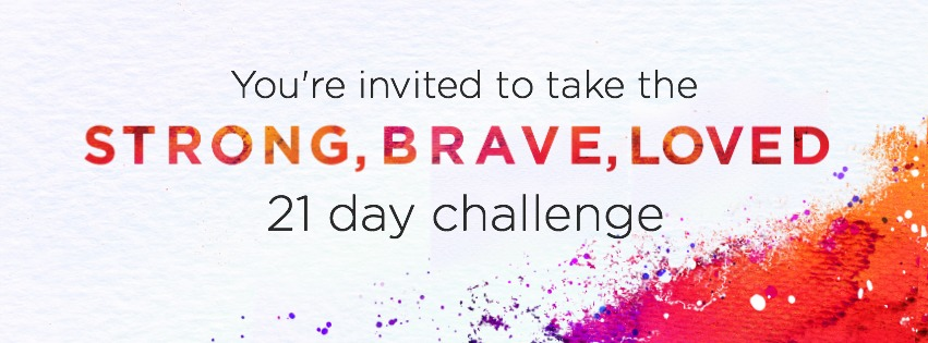 You're invited to take the Strong, Brave, Loved 21-Day Challenge