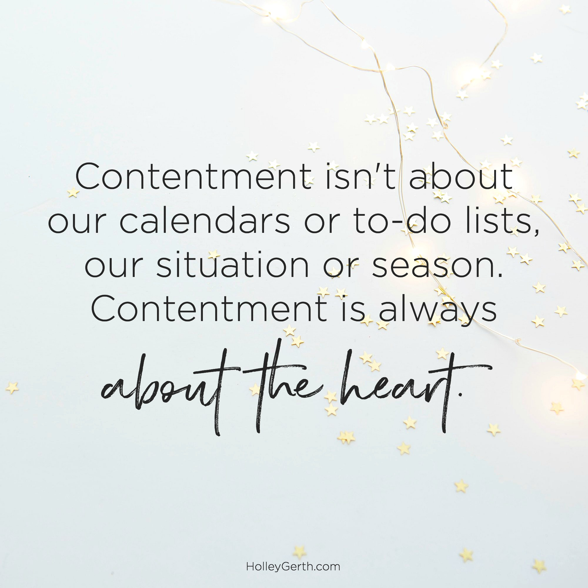 Contentment isn't about our calendars or to-do lists, our situation or season. Contentment is always about the heart.