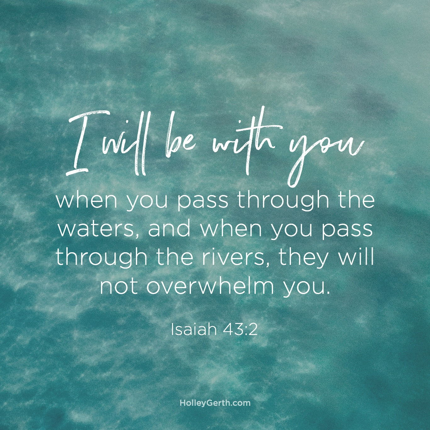 I will be with you... Isaiah 43:2