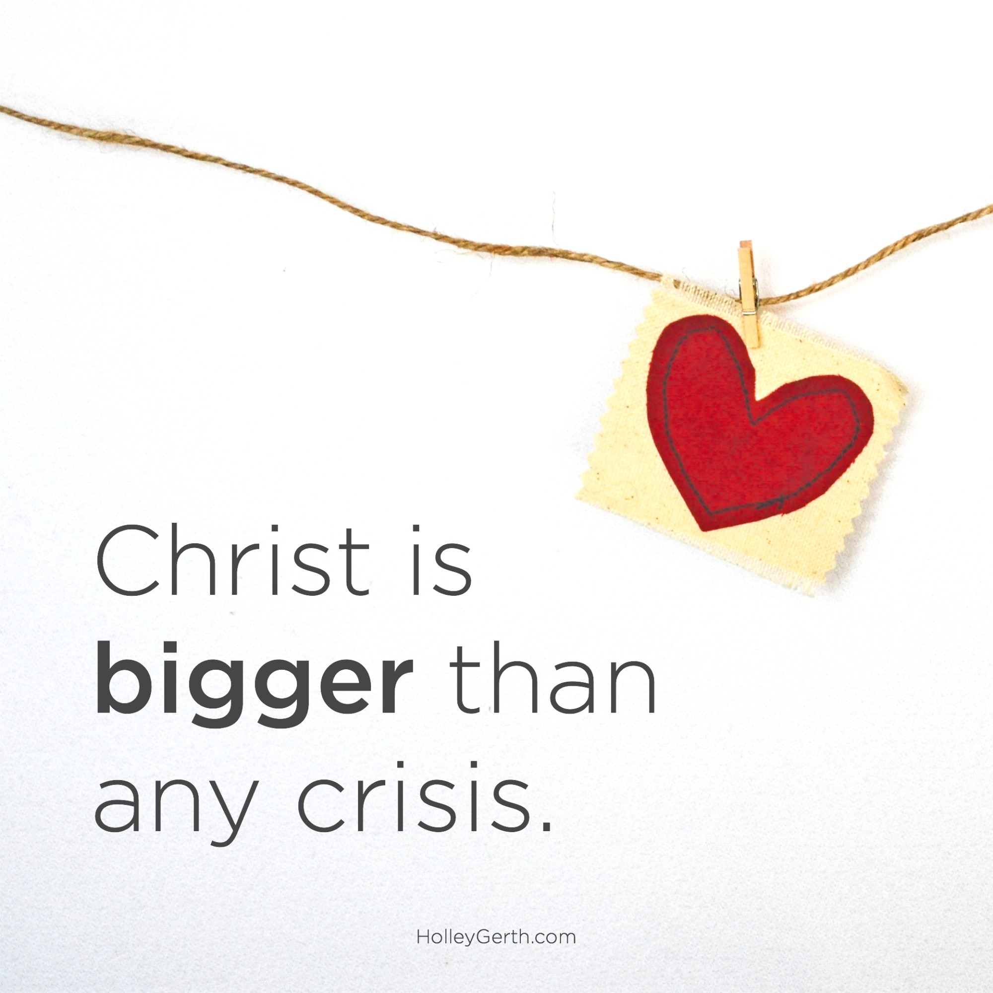 Christ is bigger than any crisis.