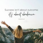 Success isn't about outcome; it's about obedience.