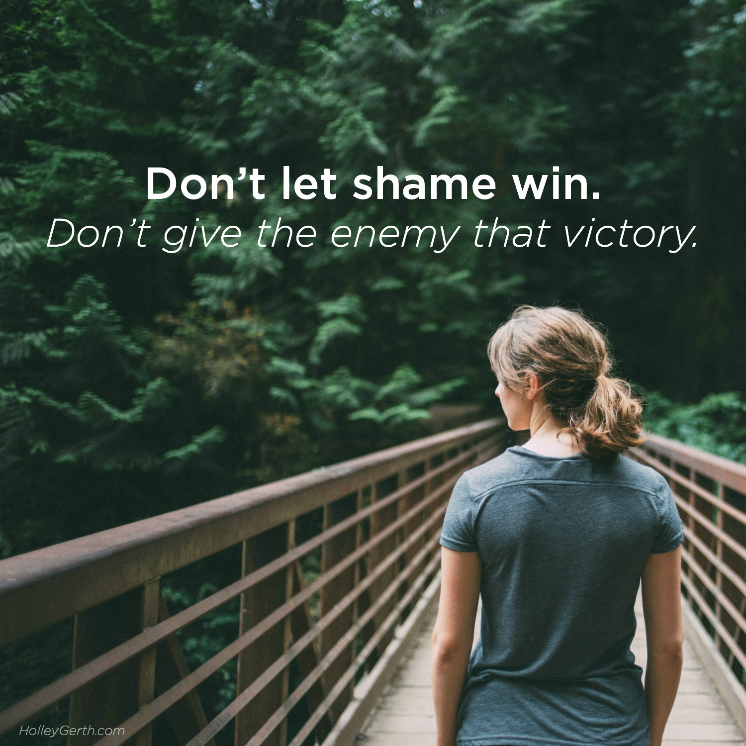 Don't let shame win. Don't give the enemy that victory.