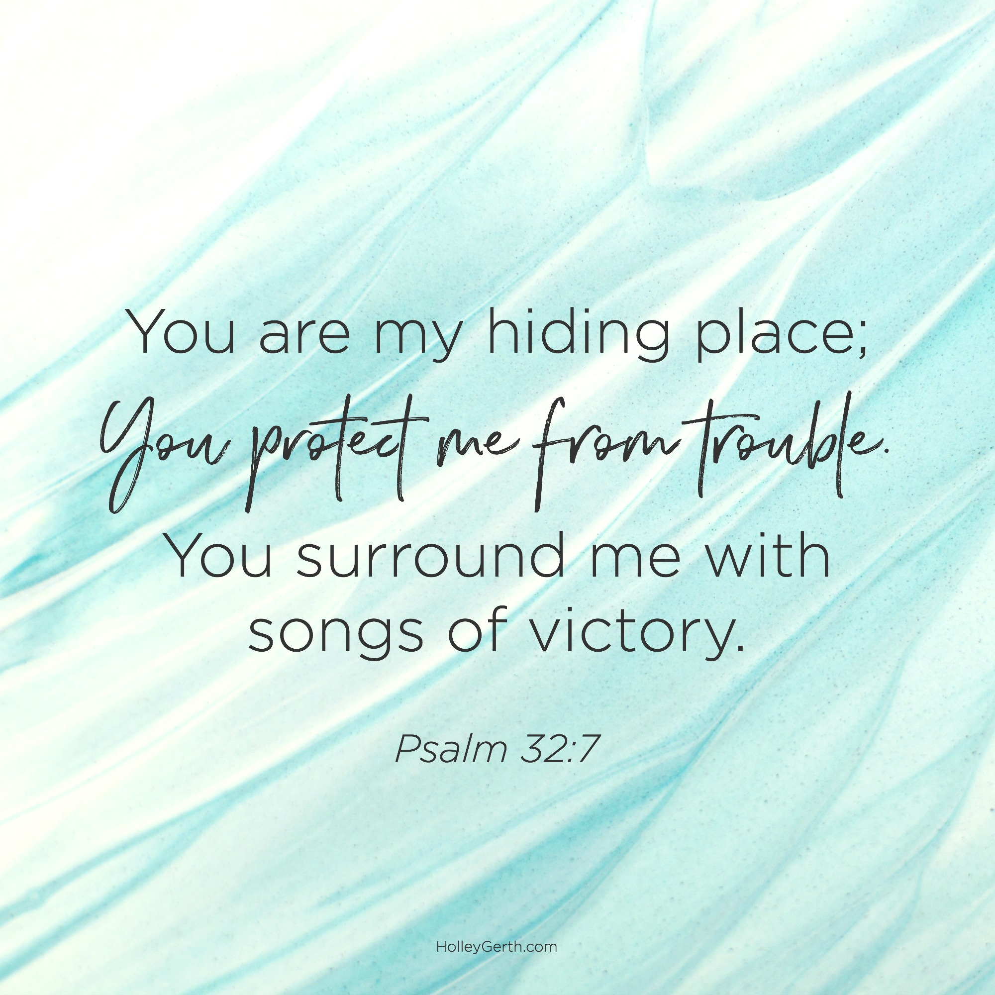 You are my hiding place; You protect me from trouble. You surround me with songs of victory. Psalm 32:7