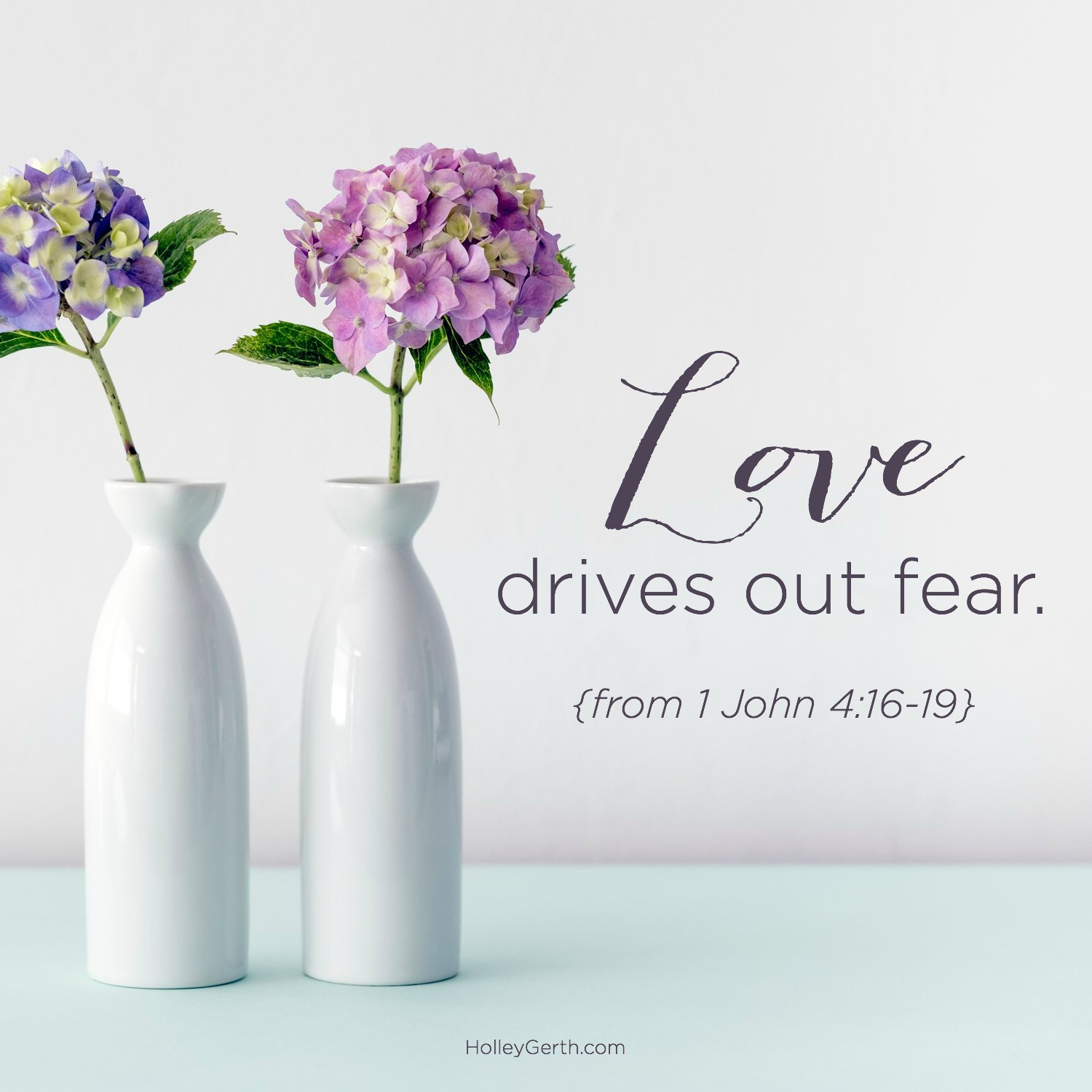 Love drives out fear. {from 1 John 4:16-19}
