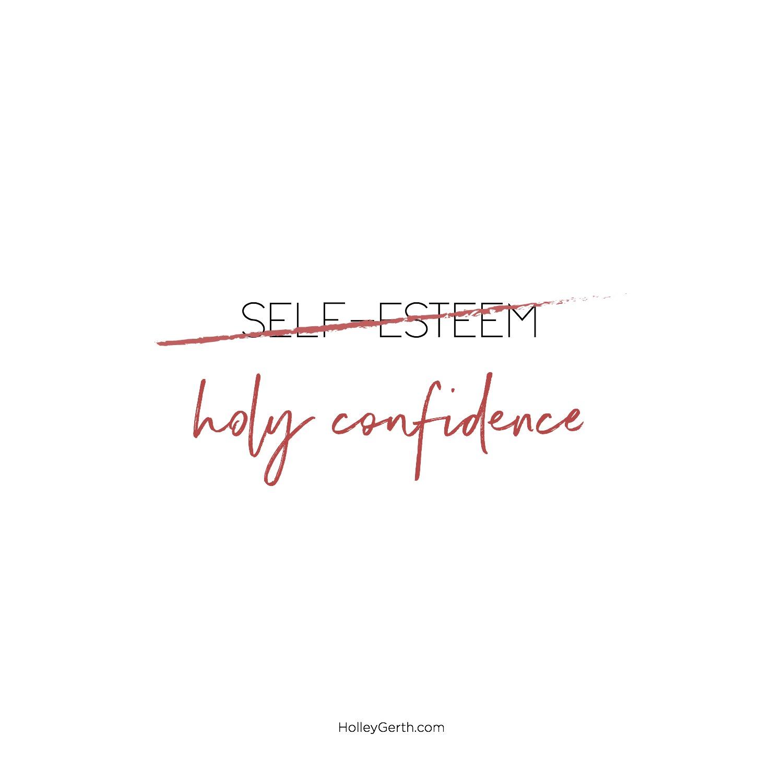 Let's choose holy confidence over self-esteem.