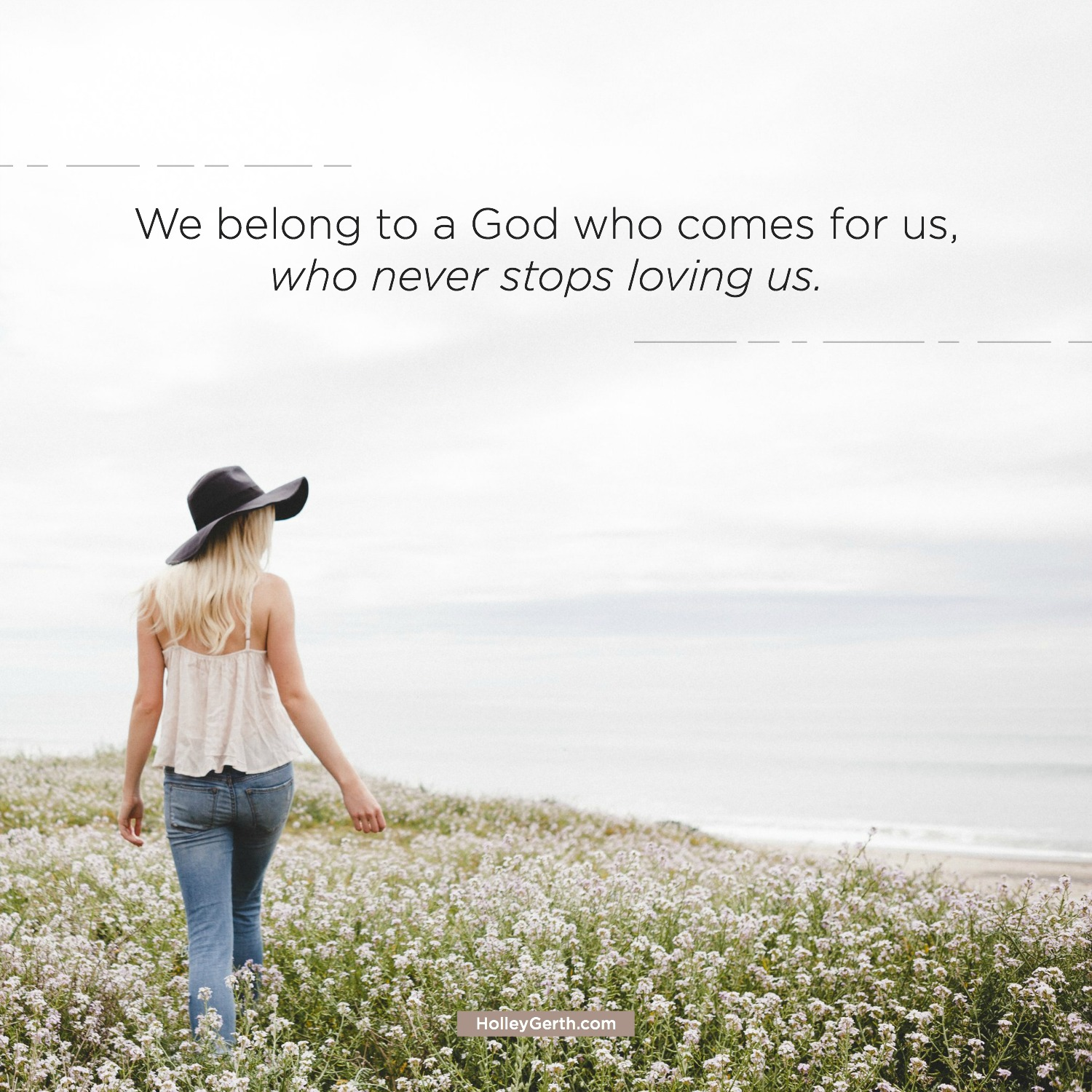 We belong to a God who comes for us, who never stops loving us.
