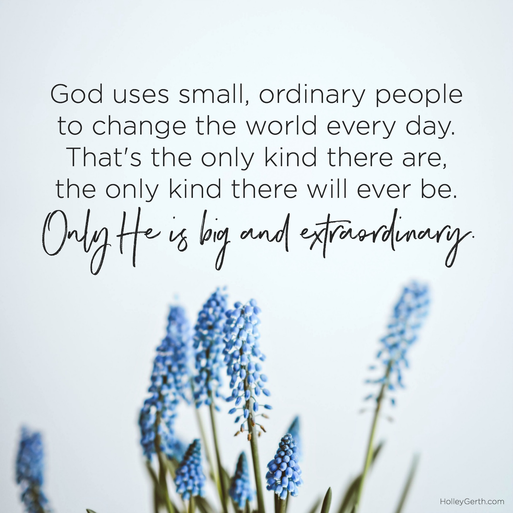 God uses small, ordinary people to change the world every day.