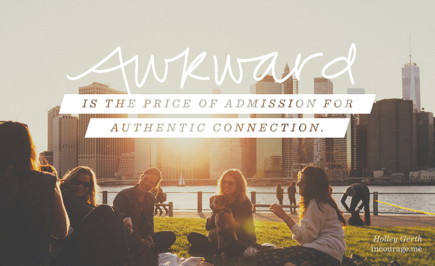 Awkward is the price of admission for authentic connection.