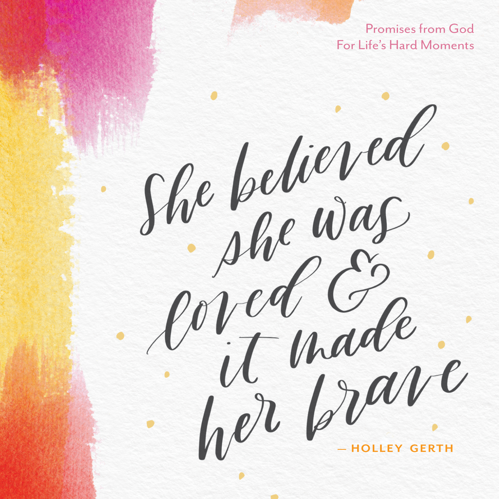 Everyday faithdevotionals archives holley gerth she believed she was loved and it made her brave fandeluxe Choice Image
