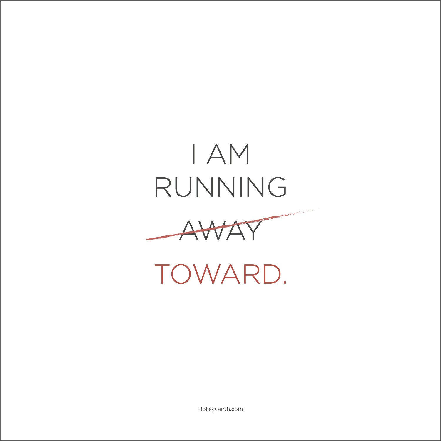 I am done running away. From now on, I am running toward.