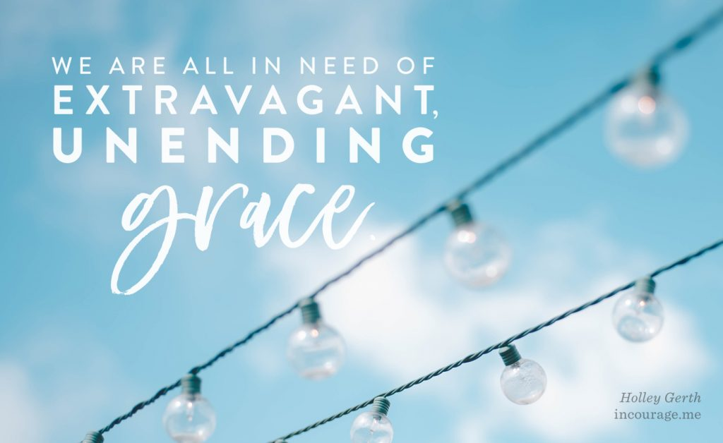 We are all in need of extravagant, unending grace.