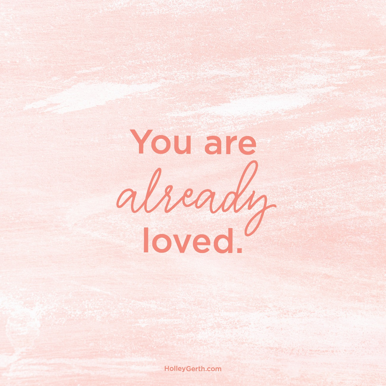 You are already loved.