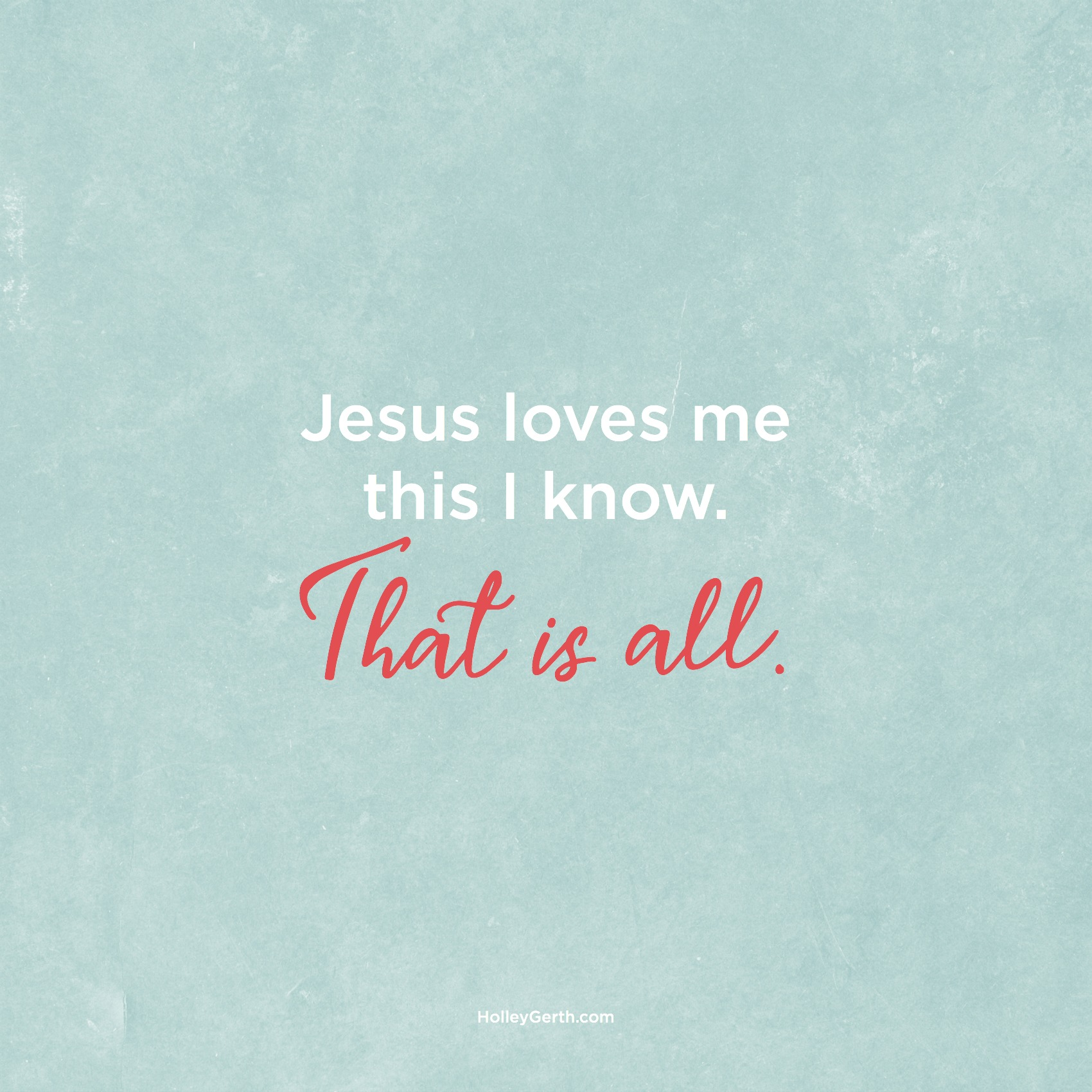 Jesus loves me this I know. That is all.