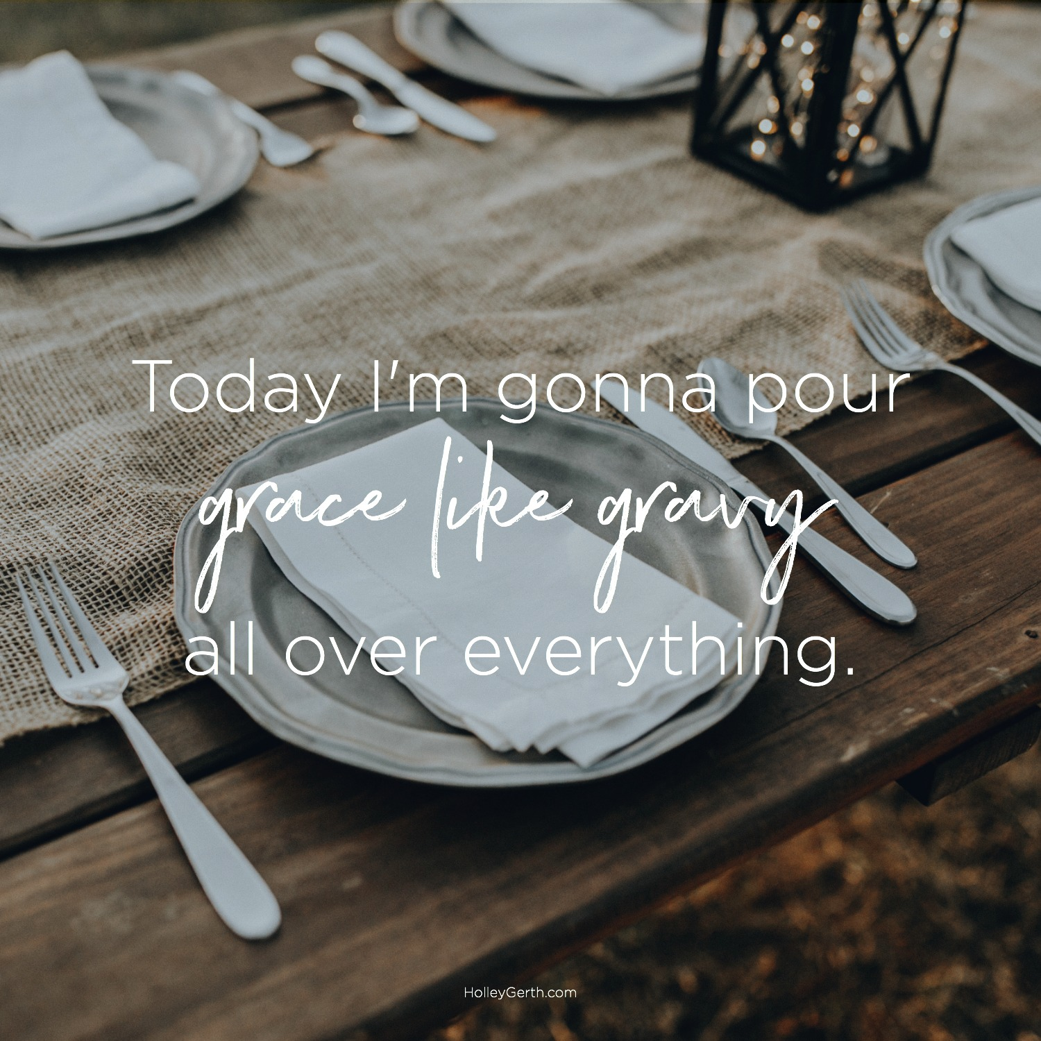 Let's Pour Grace Like Gravy Over Everything Today