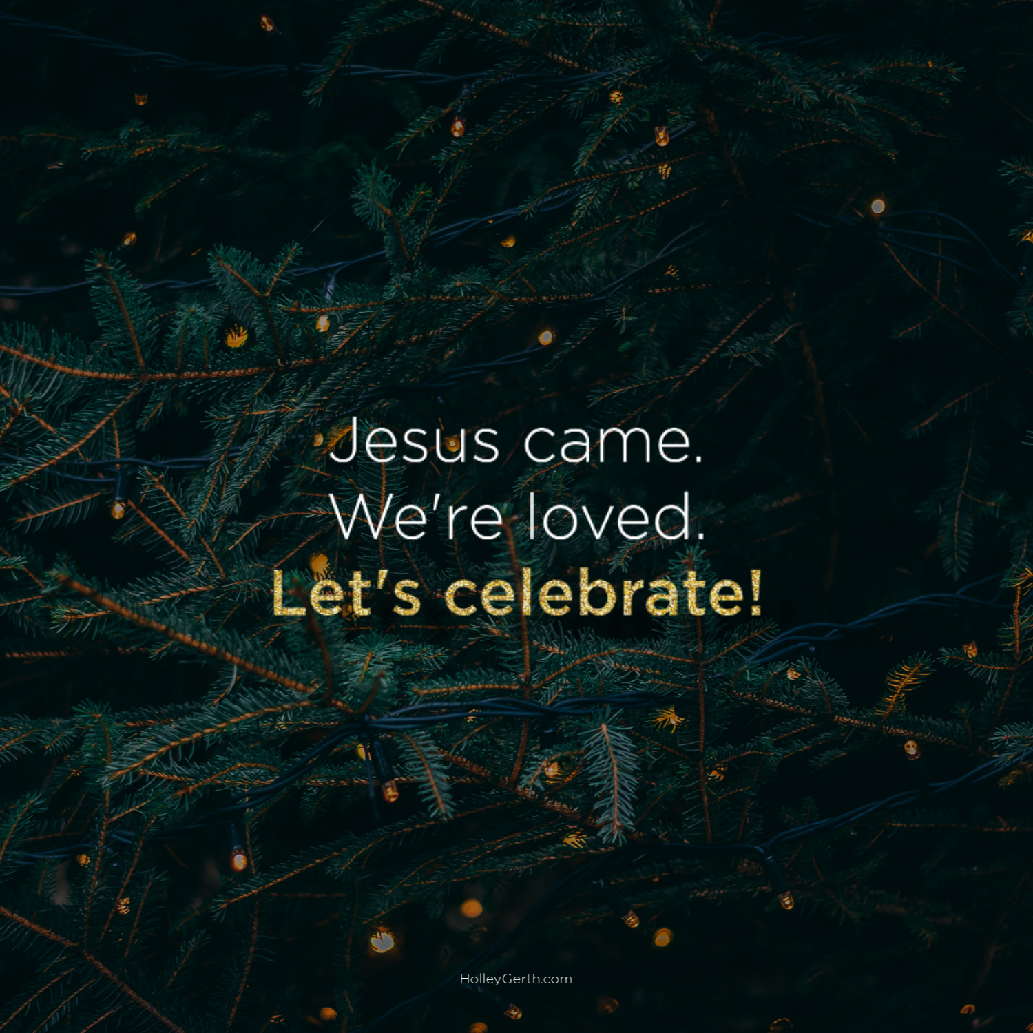 Jesus came. We're loved. Let's celebrate!