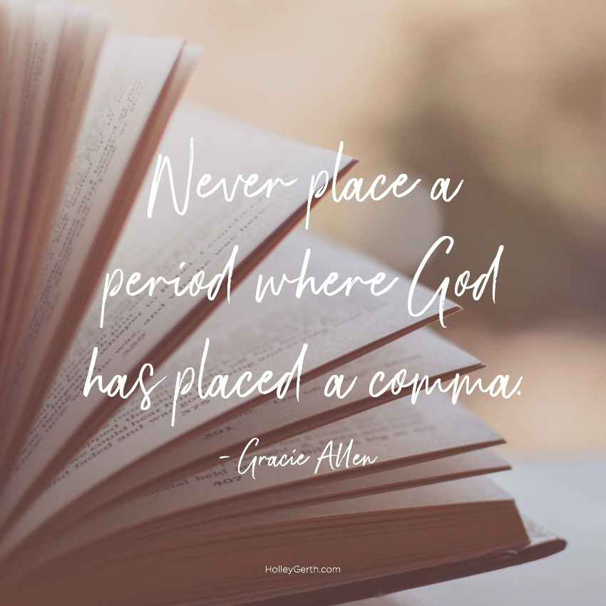 """Never place a period where God has placed a comma."""
