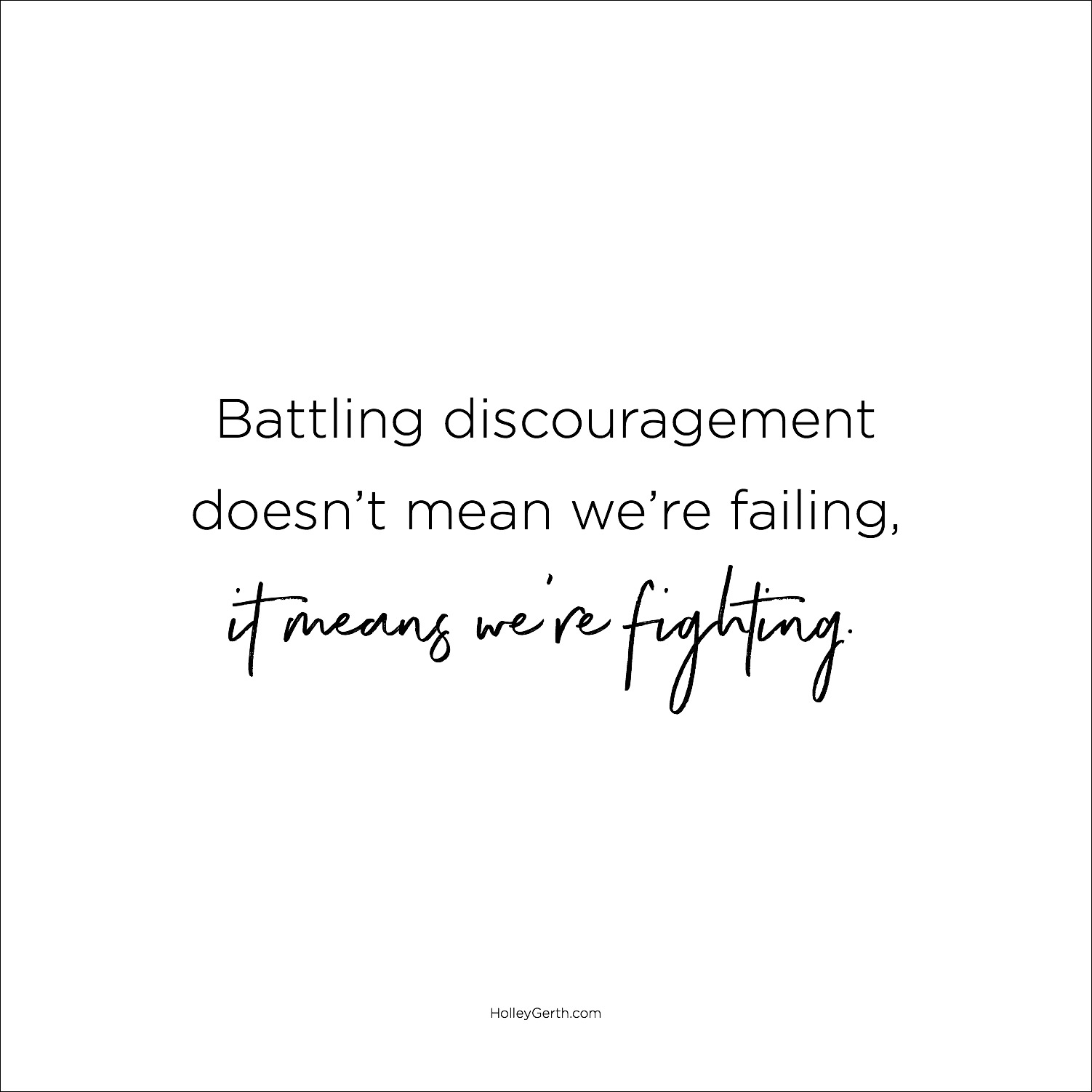 Battling discouragement doesn't mean we're failing, it means we're fighting