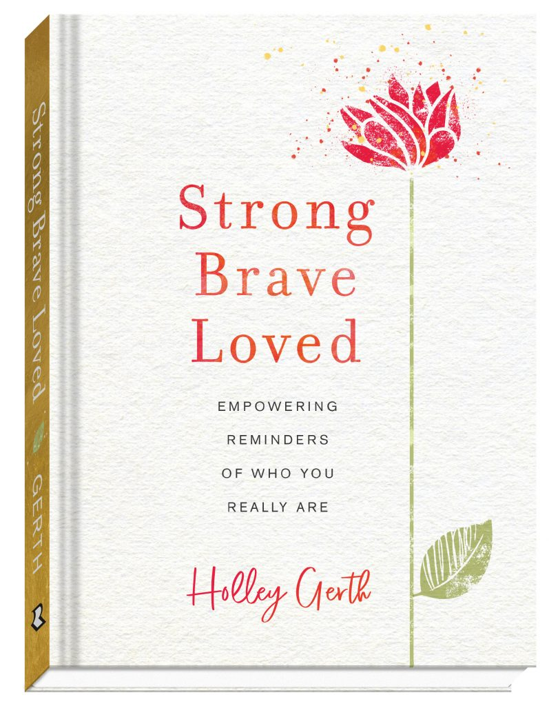Strong, Brave, Love: Empowering Reminders of Who You Really Are