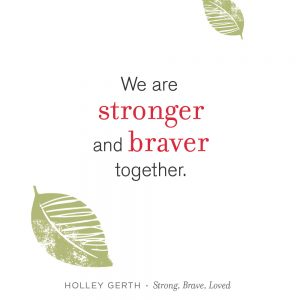We are stronger and braver together.