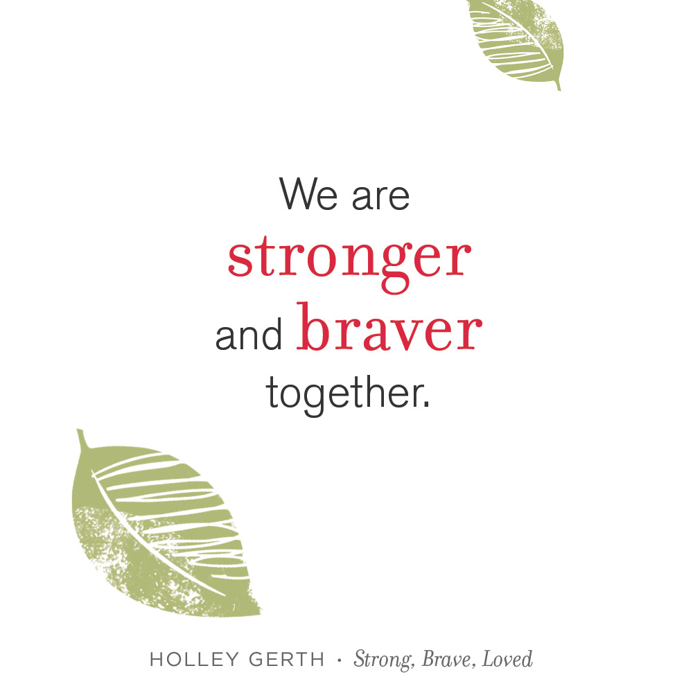 We Are Stronger and Braver Together