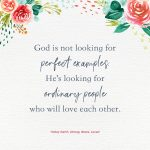 God is not looking for perfect examples. He's looking for ordinary people who will love each other.