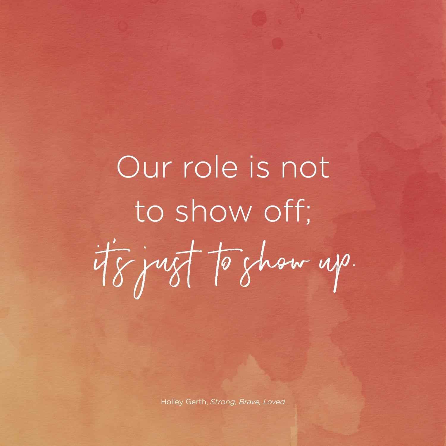 Our role is not to show off; it's just to show up.