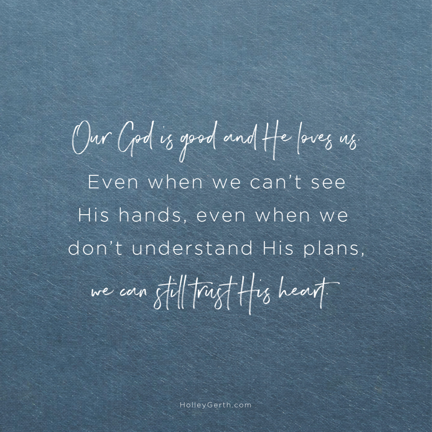 Our God is good, and He loves us. Even when we can't see His hands, even when we don't understand His plans, we can still trust His heart.