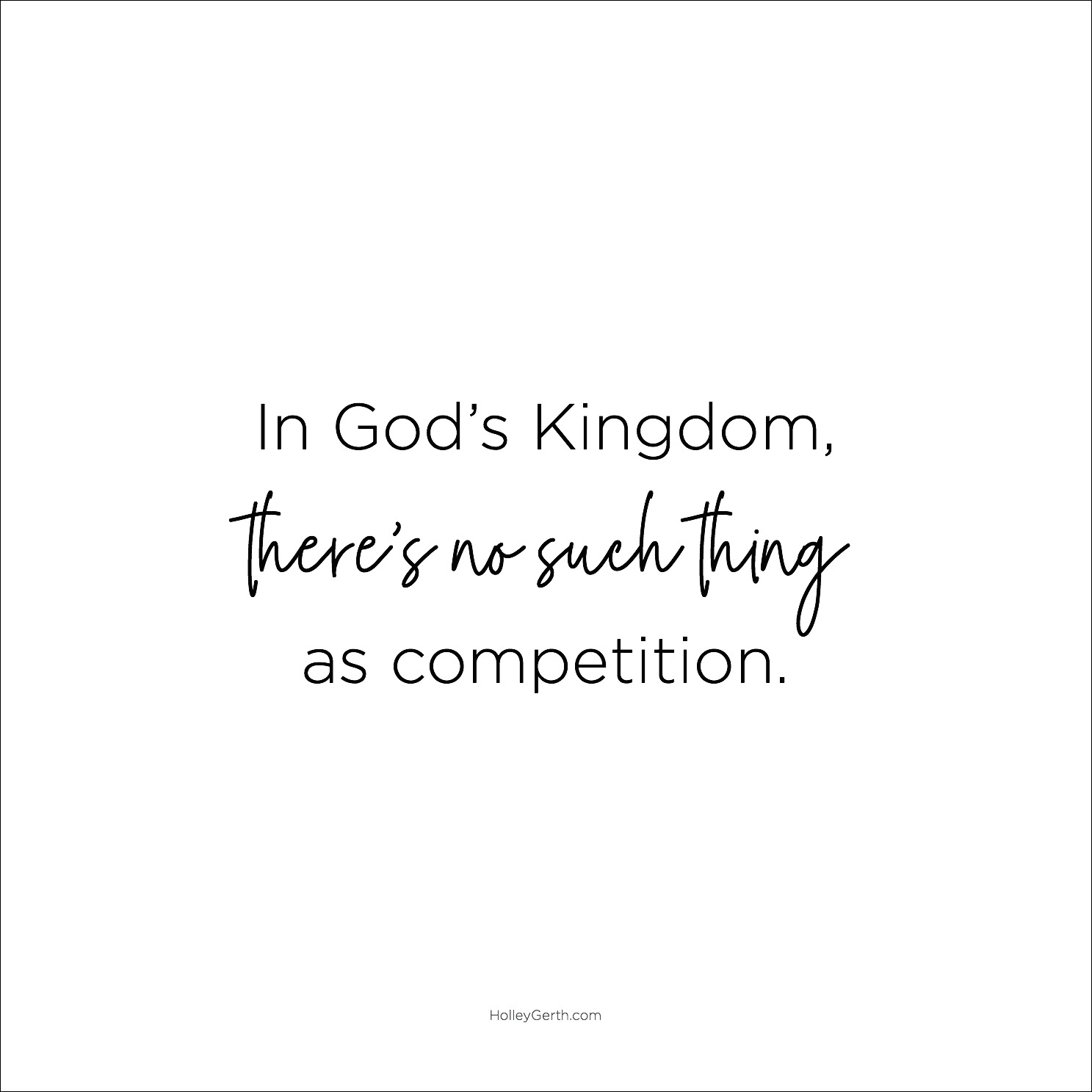 In God's Kingdom, there's no such thing as competition.