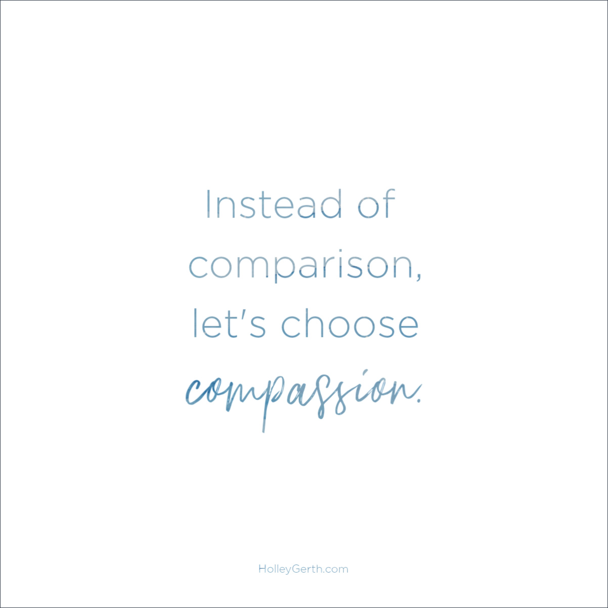 Instead of comparison, let's choose compassion.