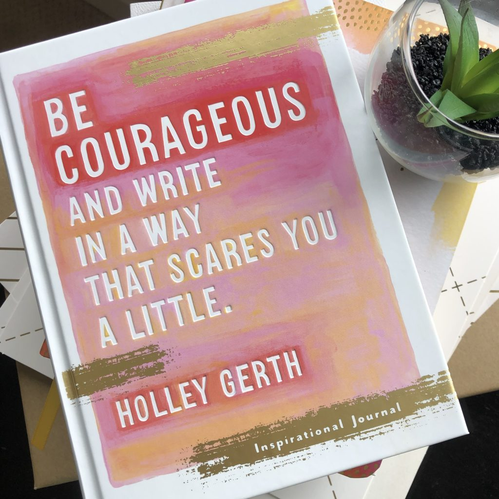 Be courageous and write in a way that scares you a little.