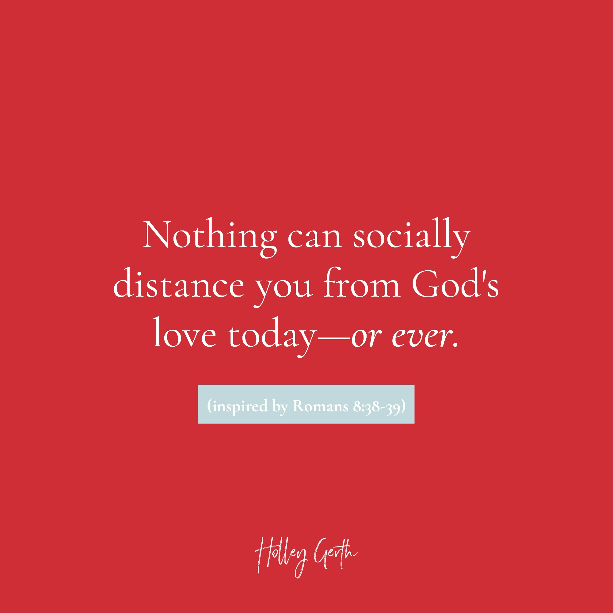 Nothing can socially distance you from God's love today—or ever.