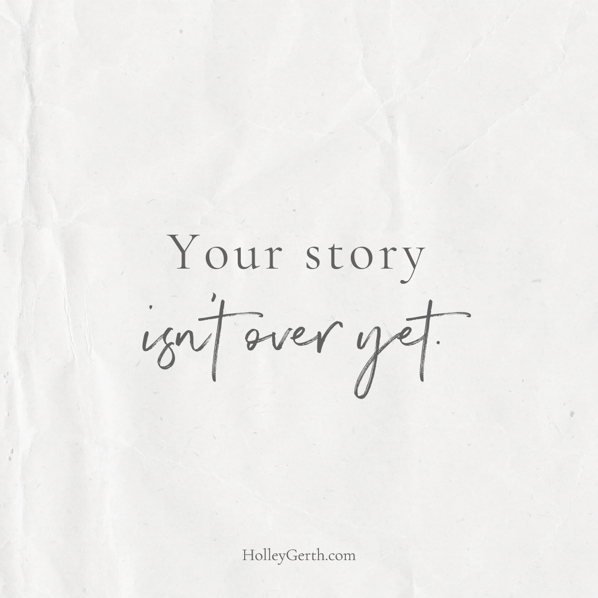 Your story isn't over yet.