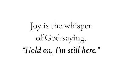 Have You Ever Been Surprised by Joy?