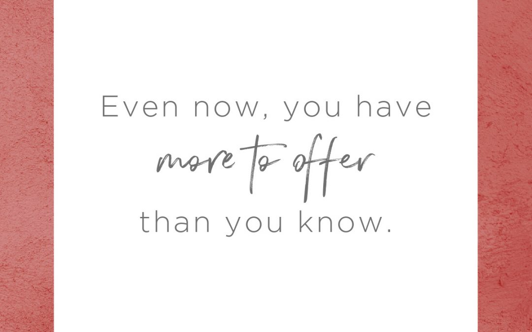 You Have More to Offer than You Know