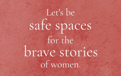 How Can We Be Safe Spaces for the Stories of Women? I'm Learning…