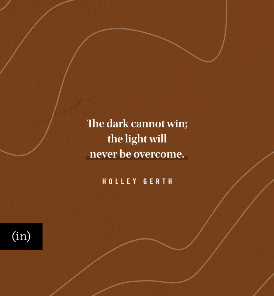The dark cannot win; the light will never be overcome.