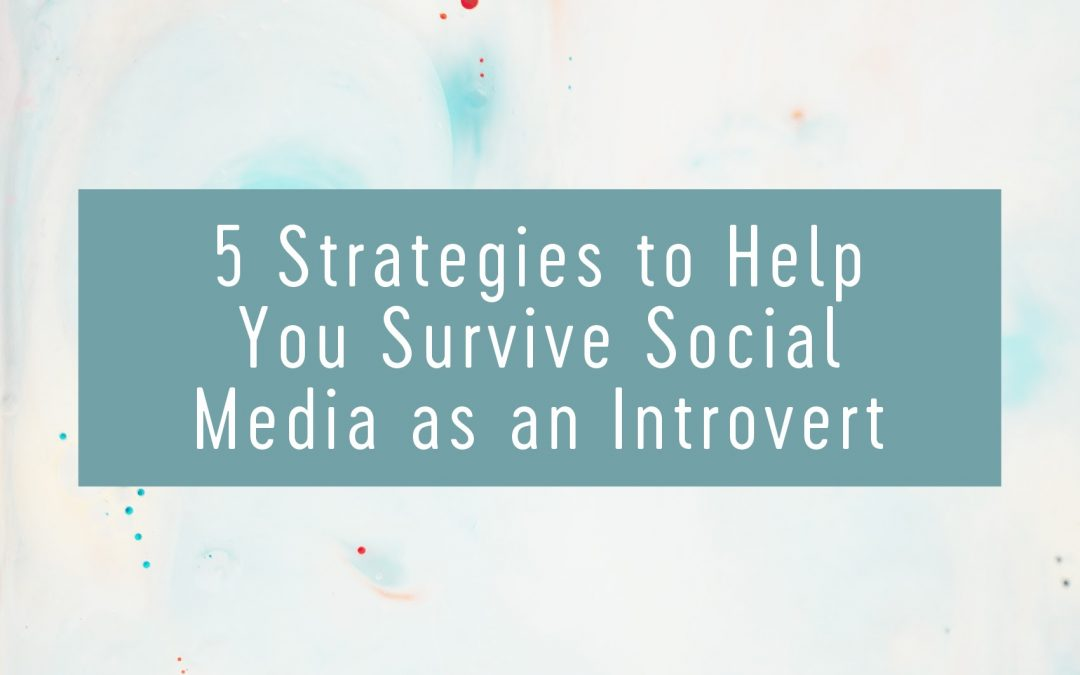 5 Strategies to Help You Survive Social Media as an Introvert