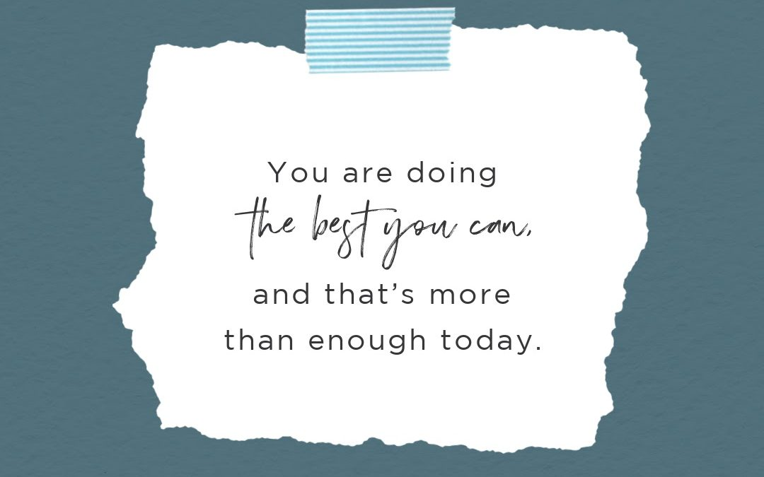 You're Doing the Best You Can, and That's More than Enough Today